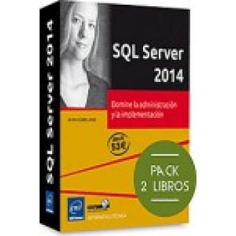 SQL Server 2014. Pack 2 libros : Domine la administración y la implementación