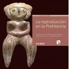 La reproducción en la Prehistoria.  Imágenes etno y arqueológicas sobre el proceso reproductivo