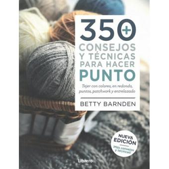 350 consejos y técnicas para hacer punto. Tejer con colores, en redondo, puntos, patchwork y entrelazado