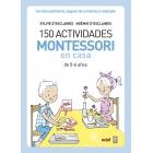 150 actividades Montessori en casa. Un niño autónomo, seguro de sí mismo y realizado (de 0-6 años)