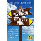 Adiós al Parkinson, vuelta a la Vida. Un método para eliminar los síntomas y volver a la salud