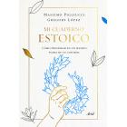 Mi cuaderno estoico: cómo prosperar en un mundo fuera de tu control