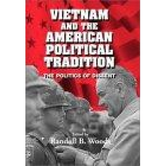Vietnam and the american political tradition. The politics of dissent