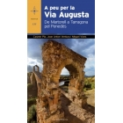 A peu per la Via Augusta. De Martorell a Tarragona pel Penedès