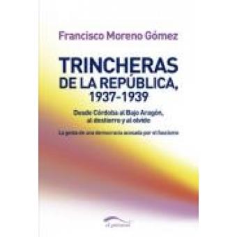 Trincheras de la República, 1937-1939. Desde Córdoba al Bajo Aragón, al destierro y al olvido