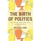 The birth of politics: early greek and roman political ideas