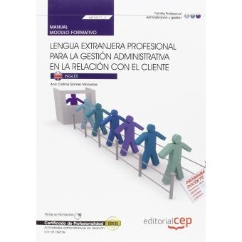 Manual Lengua extranjera profesional para la gestión administrativa en la relación con el cliente (MF0977_2). Certificados de Profesionalidad. Actividades Administrativas en la Relación con el Cliente (ADGG0208)