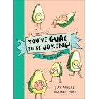 You've Guac To Be Joking! I Love Avocados