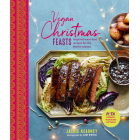 Vegan Christmas Feasts: Inspired Meat-Free Recipes for the Festive Season