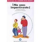 !No seas impertinente! Un programa en cuatro fases para poner fin al mal comportamiento de sus hijos
