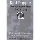 Karl Popper: the formative years, 1902-1945 (Politics and philosophy in interwar Vienna)