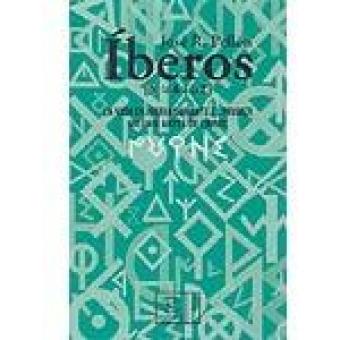 Íberos (De la A a la Z). La vida en Iberia durante el primer milenio antes de Cristo