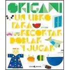 Origami. Un libro para recortar, doblar y jugar