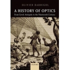 A history of optics:  from greek Antiquity to the Nineteenth Century