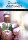 Caballeros medievales. De los guerreros del siglo X al Santo Grial