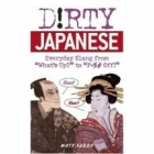 Dirty Japanese: Everyday Slang from What's Up? to F*ck Off!