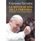 La revolución de la ternura: el verdadero rostro del papa Francisco