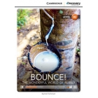 Bounce! The Wonderful World of Rubber. Advanced Book with Online Access. Level B2