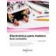 Electrónica para makers. Guía completa