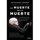 La muerte de la muerte. Los avances científicos hacia la inmortalidad