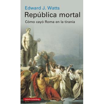 República mortal. Cómo cayó Roma en la tiranía