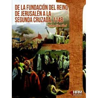 De la fundación del reino de Jerusalén a la segunda cruzada, 1148