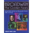 Broadway, the golden years: Jerome Robbins and the great choreographer-directors (1940 to the present)