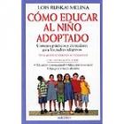 Cómo educar al niño adoptado : consejos prácticos y alentadores para los padres adoptivos