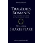 Tragèdies Romanes. Titus Andronic / Juli Cesar / Antoni i Cleopatra / Corolià