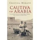 Cautiva en Arabia. La extraodinaria historia de la condesa Marga d'Andurain, espía y aventurera en Oriente Próximo