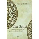 Ibn 'Arabi: vida y enseñanzas del gran místico andalusí