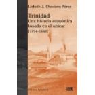 Trinidad. Una historia económica basada en el azúcar [1754-1848]