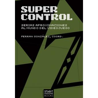 Super control. Serias aproximaciones al mundo del videojuego