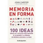 Memoria en forma. 100 Ideas para prevenir el Alzheimer y la pérdida d ela memoria asociada a la edad