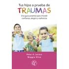 Tus hijos a prueba de traumas. Una guía parental para infundir confianza, alegría y resiliencia