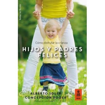 Hijos y padres felices. Cómo disfrutar la crianza