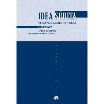 Idea súbita: ensayos sobre epifanía