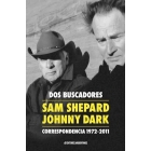 Dos buscadores. Correspondencia (1972-2011): Sam Shepard - Johnny Dark