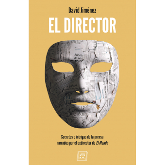 El Director. Secretos e intrigas de la prensa narrados por el exdirector de El Mundo