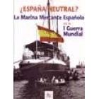 ¿España neutral? La Marina Mercante Española en la I Guerra Mundial