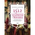 1512. La conquista e incorporación de Navarra. Historiografía, derecho y otros procesos de integración en la Europa renacentista