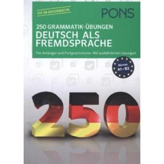 Pons 250 Grammatik-Übungen Deutsch. PONS 250 GRAMMATIK-ÜBUNGEN DEUTSCH ALS FREMDSPRACHE