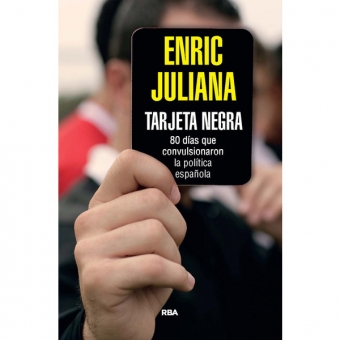 Tarjeta negra. 70 días que convulsionaron la política española