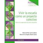 Vivir la escuela como un proyecto colectivo.Manual de organización de centros educativos.
