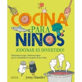 Cocina para niños ¡Cocinar es divertido!. Deliciosas recetas y fabulosas datos que te convertirán en un genio de la cocina