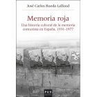 Memoria Roja. Una historia cultural de la memoria comunista en España, 1936-1977