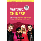 Instant Chinese: How to Express Over 1,000 Different Ideas with Just 100 Key Words and Phrases! (A Mandarin Chinese Phrasebook & Dictionary) (Instant Phrasebook Series) [Idioma Inglés]