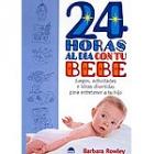 24 horas al día con tu bebe. Juegos actividades e ideas para entretener a tu hijo