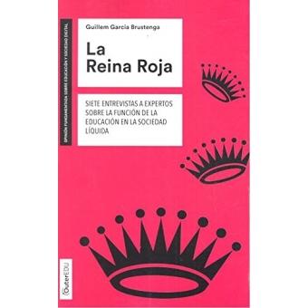 Reina Roja. Las Siete entrevistas a expertos sobre la función de la educación en la sociedad líquida