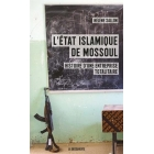 L'État islamique de Mossoul. Histoire d'une entreprise totalitaire
